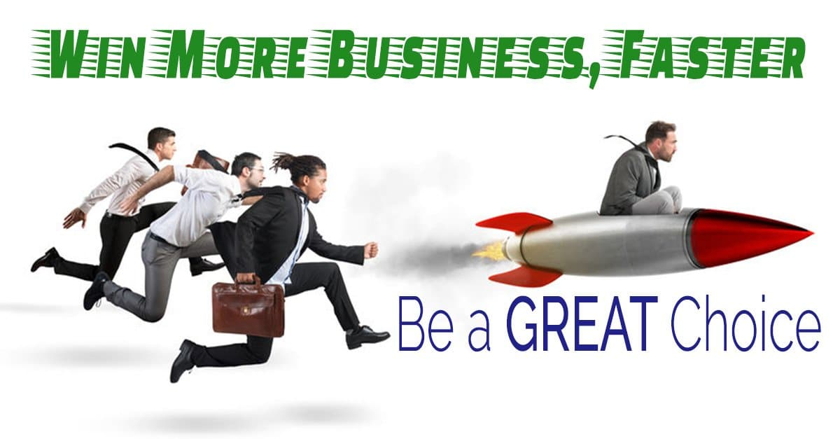 Win More Business Faster. Be a GREAT Choice.