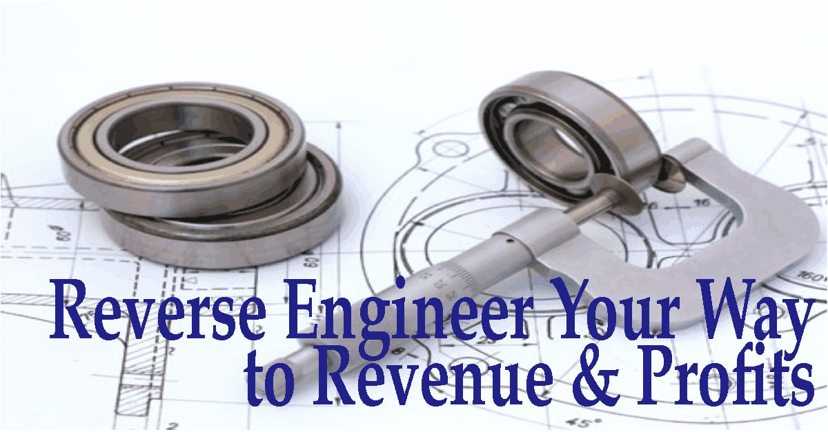 Reverse engineer your way to revenue and profits