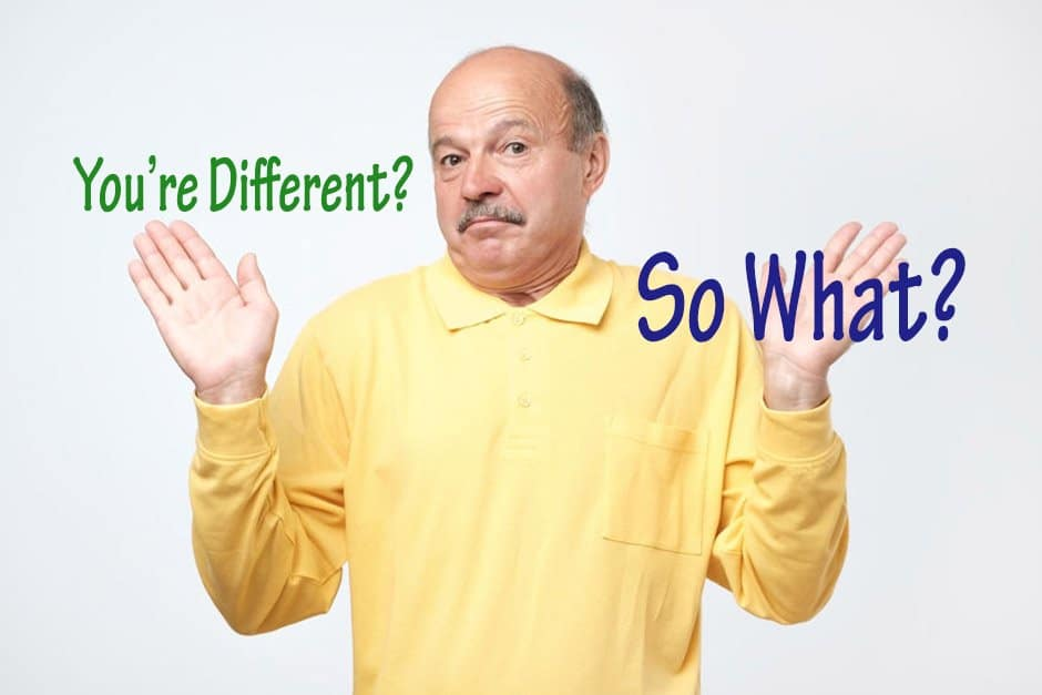 You're different? so what?
